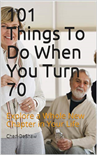 101 Things TO Do when You Turn 70